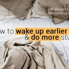 How to wake up earlier &amp; do more stuff